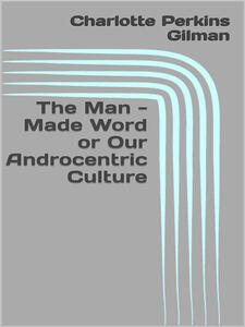 Theman-made word or our androcentric culture