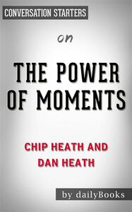 Thepower of moments by Chip Heath and Dan Heath. Conversation starters