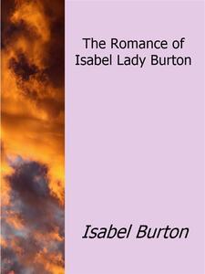 The Romance of Isabel Lady Burton