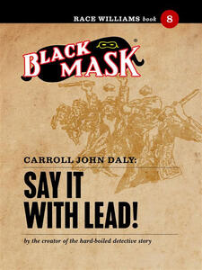 Say it with lead! Race Williams (Black Mask). Vol. 8