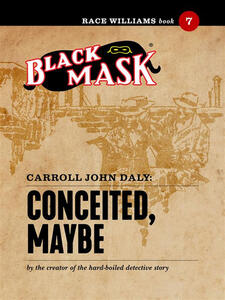 Conceited, maybe. Race Williams (Black Mask). Vol. 7