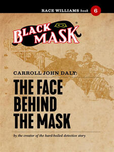 Theface behind the mask. Race Williams (Black Mask). Vol. 6