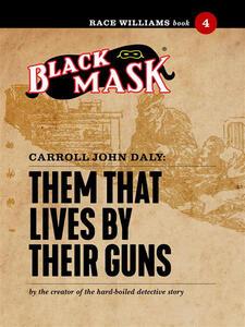 Them that lives by their guns. Race Williams (Black Mask). Vol. 4