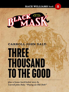 Three thousand to the good. Race Williams (Black Mask). Vol. 2