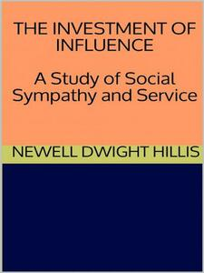 Theinvestment of influence. A study of social sympathy and service