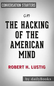 Thehacking of the american mind by Robert Lustig. Conversation starters