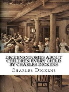 Dickens Stories About Children Every Child by Charles Dickens