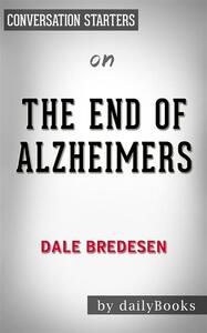 Theend of Alzheimer's by dr. Dale E. Bredesen. Conversation starters