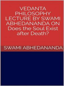 Vedanta philosophy. Lecture by Swami Abhedananda on does the soul exist after death?