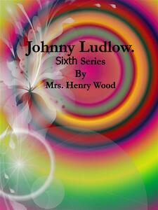 Johnny Ludlow: Sixth Series
