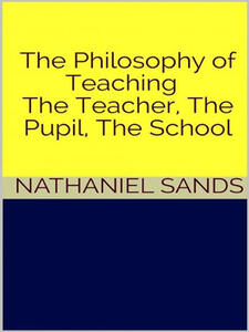 Thephilosophy of teaching. The teacher, the pupil, the school