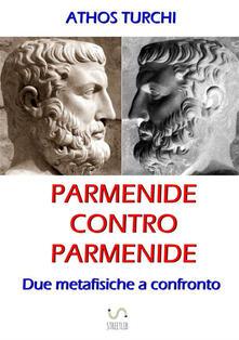 Parmenide contro Parmenide. Due metafisiche a confronto - Athos Turchi - copertina