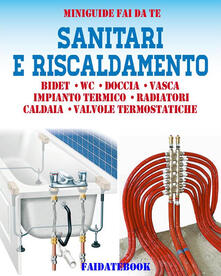Sanitari e riscaldamento. Bidet, wc, doccia, vasca, impianto termico, radiatori, caldaia, valvole termostatiche - Valerio Poggi - ebook