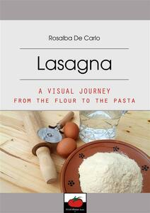 Lasagna-A visual journey from the flour to the pasta
