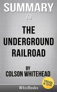 Summary to The underground railroad by Colson Whitehead. Trivia & quiz