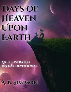 Days of heaven upon Earth. An illustrated 365 day devotional