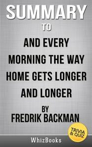 Summary to And every morning the way home gets longer and longer by Fredrik Backman. Trivia & quiz