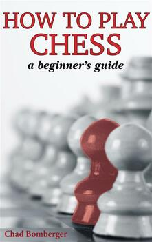 How to play chess. A beginner's guide