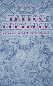 Tattoo copybook. Tattoo ideas and design. Ediz. illustrata