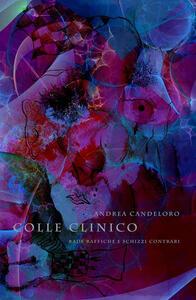 Colle clinico. Rade raffiche e schizzi contrari - Andrea Candeloro - ebook