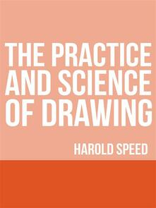 Thepractice and science of drawing