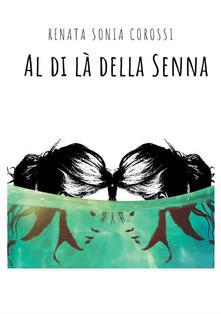 Al di là della Senna - Renata Sonia Corossi - copertina