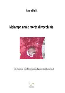 Melampo non è morto di vecchiaia (storia di un bambino vero nel paese dei burattini) - Laura Belli - copertina