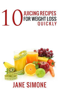 10 Juicing Recipes for Weight Loss Quickly