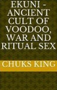 Ekuni. Ancient cult of voodoo, war and ritual sex