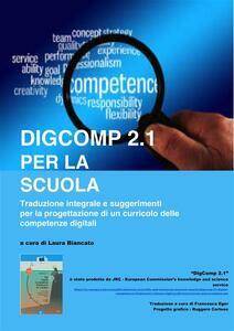 DigComp 2.1 per la scuola. Traduzione italiana, commentata, del framework DigComp 2.1 - Laura Biancato - ebook