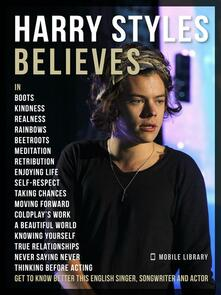 Harry Styles Believes - Harry Styles Quotes And Believes