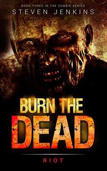 Riot. Burn the dead
