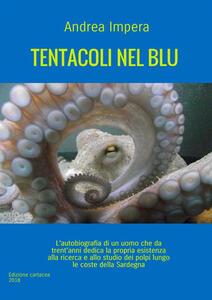 Tentacoli nel blu. L'autobiografia di un uomo che da trent'anni dedica la propria esistenza alla ricerca e allo studio dei polpi lungo le coste della Sardegna