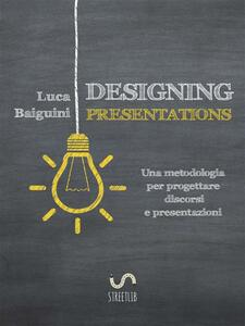 Designing Presentations - Luca Baiguini - ebook
