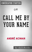 Ebook Call me by your name by Andre Aciman. Conversation starters dailyBooks