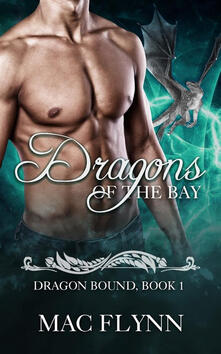 Dragons of the Bay: Dragon Bound, Book 1 (Dragon Shifter Romance)