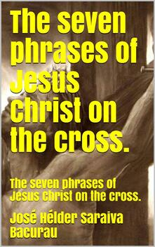 Theseven phrases of Jesus Christ on the cross