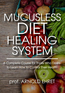 Associazionelabirinto.it Mucusless diet healing system. A complete course for those who desire to learn how to control their health Image