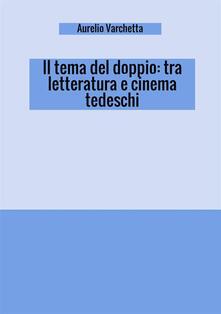 Il tema del doppio: tra letteratura e cinema tedeschi - Aurelio Varchetta - copertina