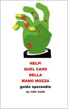 Help! Quel caso della mano mozza - Guido Sperandio - ebook