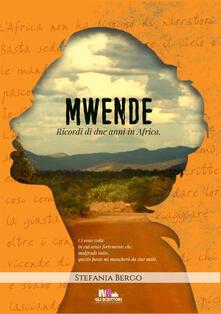 Mwende. Ricordi di due anni in Africa - Stefania Bergo - copertina