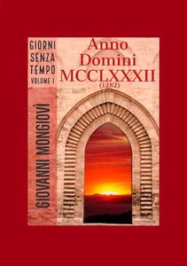 Anno Domini MCCLXXXII (1282). Giorni senza tempo. Vol. 1