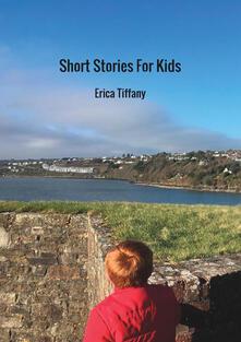 Short stories for kids - Erica Tinfena Tiffany - copertina