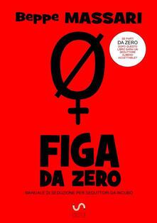 Fg da zero. Manuale di seduzione per seduttori da incubo - Beppe Massari - copertina