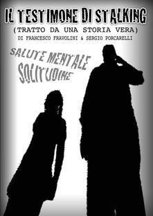 Il testimone di stalking - Sergio Porcarelli,Francesco Fravolini - copertina
