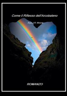 Come il riflesso dell'arcobaleno - Sara Di Cara - copertina