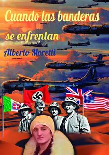 Cuando las banderas se enfrentan - Alberto Moretti - copertina