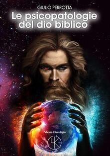 Le psicopatologie del Dio biblico - Giulio Perrotta - copertina