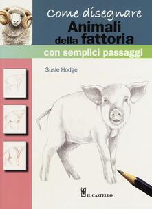Come disegnare animali della fattoria con semplici passaggi. Ediz. a colori - Susie Hodge - copertina