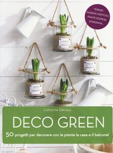Filmarelalterita.it Deco green. 50 progetti per decorare con le piante la casa e il balcone! Image